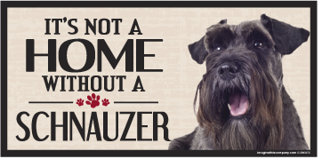 Hot Dog Its Not A Home Without A SCHNAUZER Wood Sign